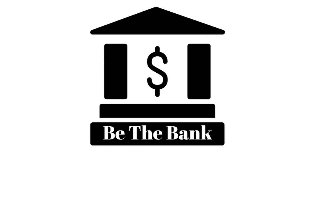 Be The Bank & Hack Your Way To Wealth
